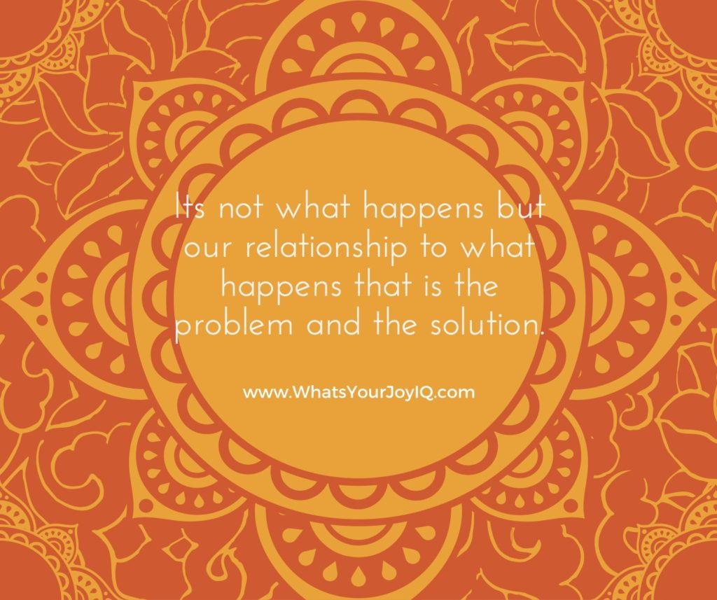 Joy Quote-Our relationship to what happens