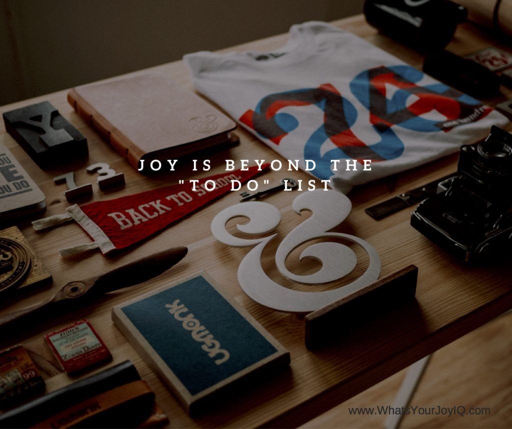 Joy is beyond the to do list