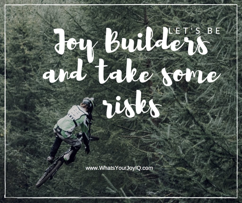 Joy quote-joy builders and taking risks
