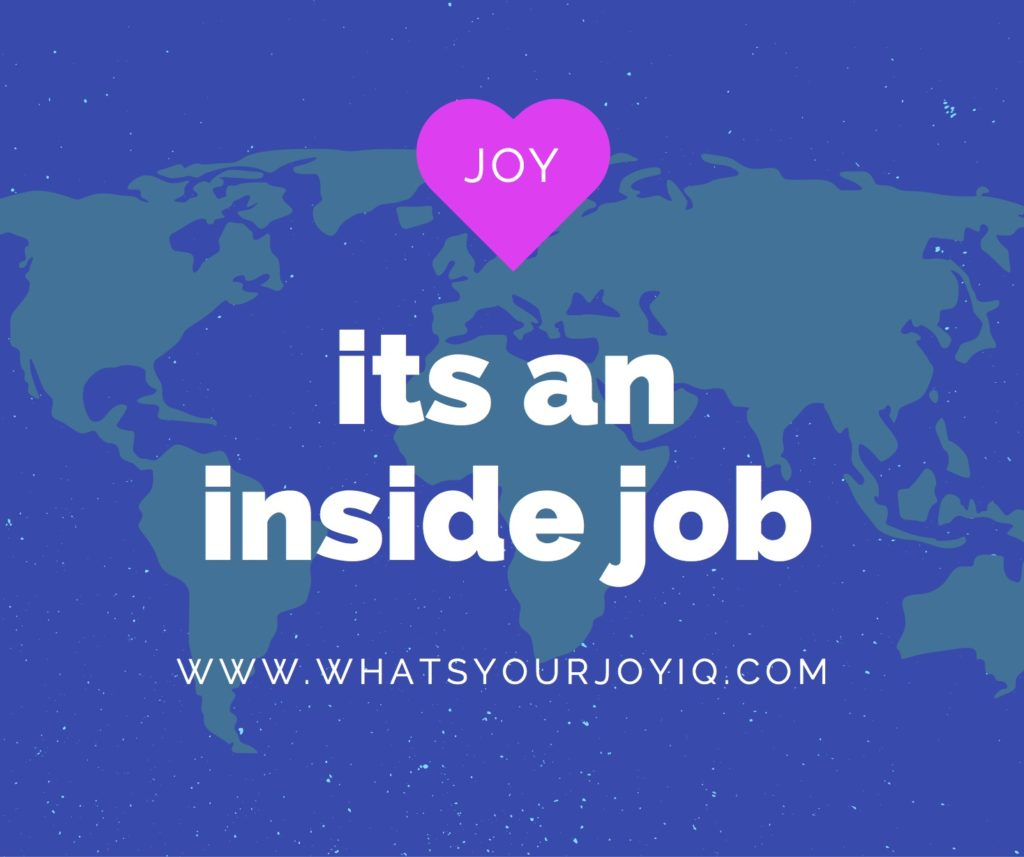 Joy is an inside job